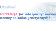 INSTRUKCJA: Jak zabezpieczyć materiał poronny do badań genetycznych?